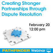 Creating Stronger Partnerships through Dispute Resolution_ February 20_ 12_00 pm_ Pathfinder Webinar