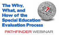 The Why_ What_ and How of the Special Education Evaluation Process - Pathfinder Webinar