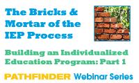 The Bricks _ Mortar of the IEp Process - Building an Individualized Education Program_ Part 1 - Pathfinder Webinar Series