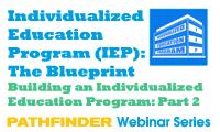 Individualized Education Program IEP The Blueprint  - Building an Individualized Education Program_ Part 2 - Pathfinder Webinar Series