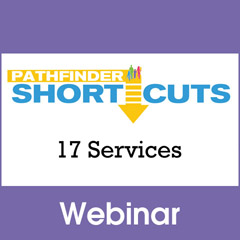 17 Services - Pathfinder Shortcuts Webinar