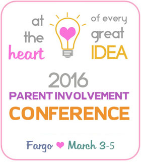At the Heart of Every Great Idea, 2015 Parent Involvement Conference, Bismarck, April 9-11